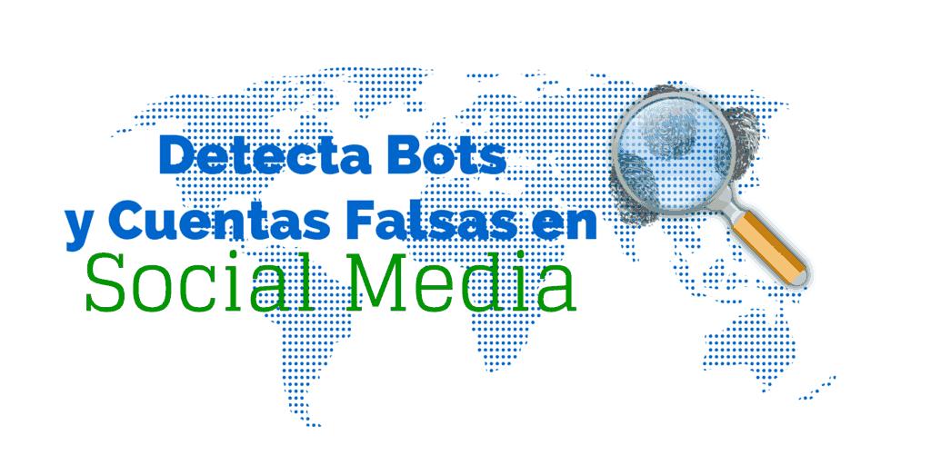 Herramientas para detectar bots o cuentas falsas en social media